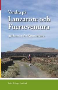 bokomslag Vandra på Lanzarote och Fuerteventura : guideserien för Kanarieöarna