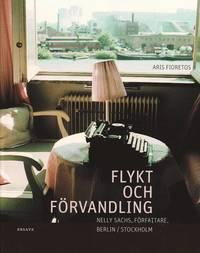 bokomslag Flykt och förvandling : Nelly Sachs, författare, Berlin/Stockholm : en bildbiografi