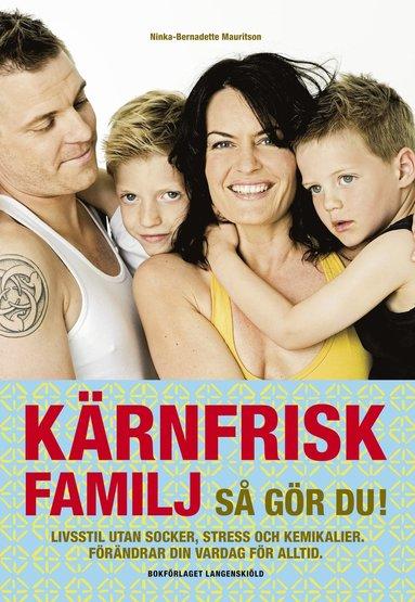 bokomslag Kärnfrisk familj : så gör du? - livsstil utan socker, stress och kemikalier, förändrar din vardag för alltid