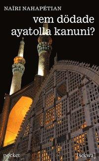 bokomslag Vem dödade ayatolla Kanuni?