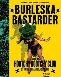 bokomslag Burleska bastarder : sagan om Hootchy Kootchy Club och den udda familjen vid regnbågens ände