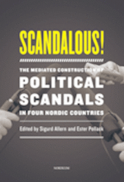 bokomslag Scandalous! : the mediated construction of political scandals in four nordic countries
