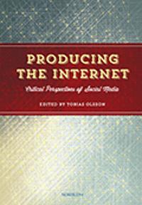 bokomslag Producing the Internet : critical perspectives of social media