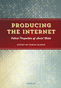 bokomslag Producing the Internet : critical perspectives of social media