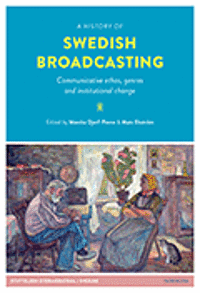 bokomslag A history of Swedish broadcasting : communicative ethos, genres and institutional change