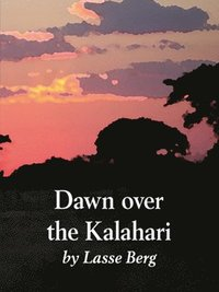 bokomslag Dawn over the Kalahari : how humans became human