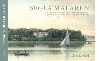 bokomslag Segla Mälaren : om upplevelser, historia, sevärdheter, författare, båtar, kartor, arkitekter, strandhugg, hamnar, båtklubbar och mycket mer