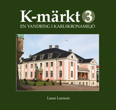 bokomslag K-märkt 3 : en vandring i Karlskronamiljö