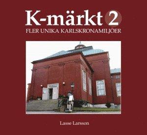 bokomslag K-märkt 2 : fler unika Karlskronamiljöer