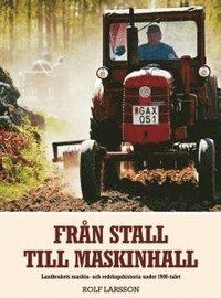 bokomslag Från stall till maskinhall : lantbrukets maskin- och redskapshistoria under 1900-talet