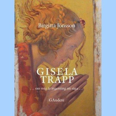 bokomslag Gisela Trapp : om mig är ingenting att säga