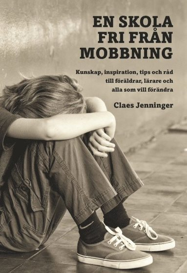 bokomslag En skola fri från mobbning : kunskap, inspiration, tips och råd till föräld