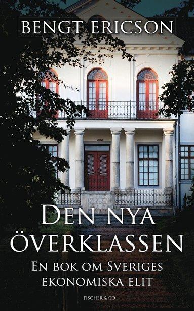 bokomslag Den nya överklassen : en bok om Sveriges ekonomiska elit