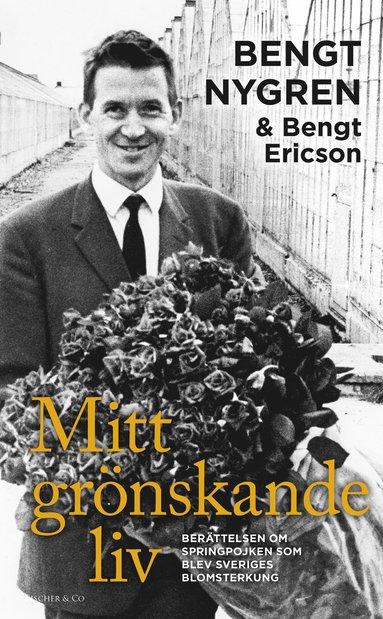 bokomslag Mitt grönskande liv : berättelsen om springpojken som blev Sveriges blomsterkung