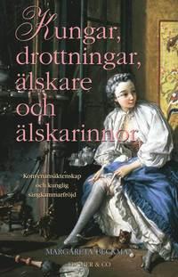 bokomslag Kungar, drottningar, älskare och älskarinnor : konvenansäktenskap och kunglig sängkammarfröjd