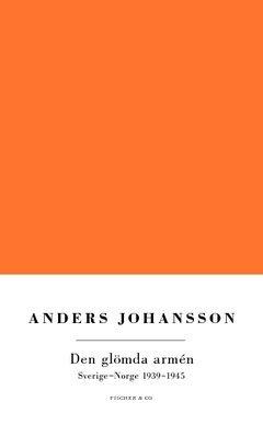 bokomslag Den glömda armén : Norge-Sverige 1939-1945