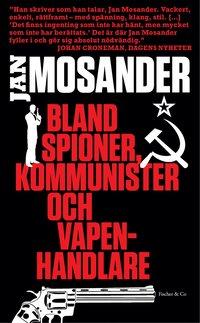 bokomslag Bland spioner, kommunister och vapenhandlare
