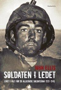 bokomslag Soldaten i ledet : livet i fält för de allierade soldaterna 1939-1945