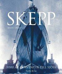 bokomslag Skepp : 5 000 år av äventyr till sjöss