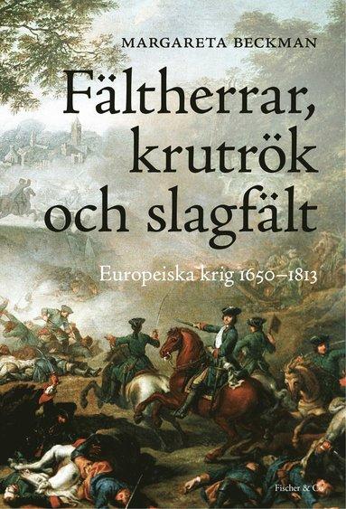 bokomslag Fältherrar, krutrök och slagfält : europeiska krig 1650-1813