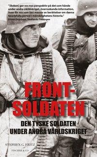 bokomslag Frontsoldaten : den tyske soldaten under andra världskriget