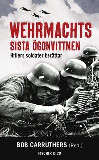bokomslag Wehrmachts sista ögonvittnen : Hitlers soldater berättar