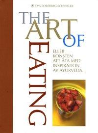 bokomslag The Art of Eating : eller konsten att äta med inspiration av Ayurveda