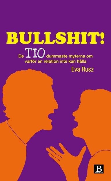 bokomslag Bullshit! : de tio dummaste myterna om varför en relation inte kan hålla