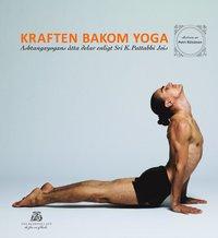 bokomslag Kraften bakom yoga - Ashtangayogans åtta delar enligt Sri K. Pattabhi Jois