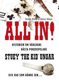 """bokomslag All in! : historien om världens bästa pokerspelare Stuey """"The Kid"""" Ungar : och vad som hände sen..."""