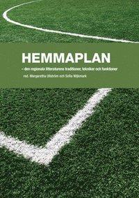 bokomslag Hemmaplan : den regionella litteraturens traditioner, tekniker och funktioner