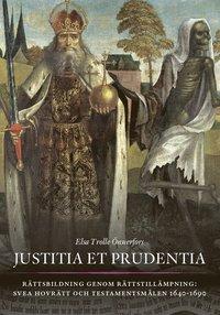 bokomslag Justitia et prudentia : rättsbildning genom rättstillämpning - Svea hovrätt och testamentsmålen 1640-1690