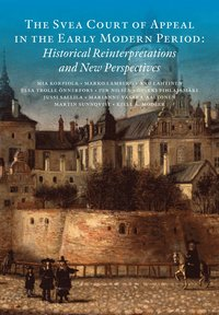 bokomslag The Svea Court of appeal in the early modern period : historical reinterpretations and new perspectives