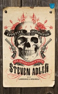 bokomslag Appetite for destruction : sex, droger och Guns N' Roses