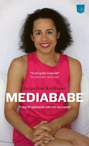 bokomslag Mediababe : nio steg till spännande jobb och nya kunder
