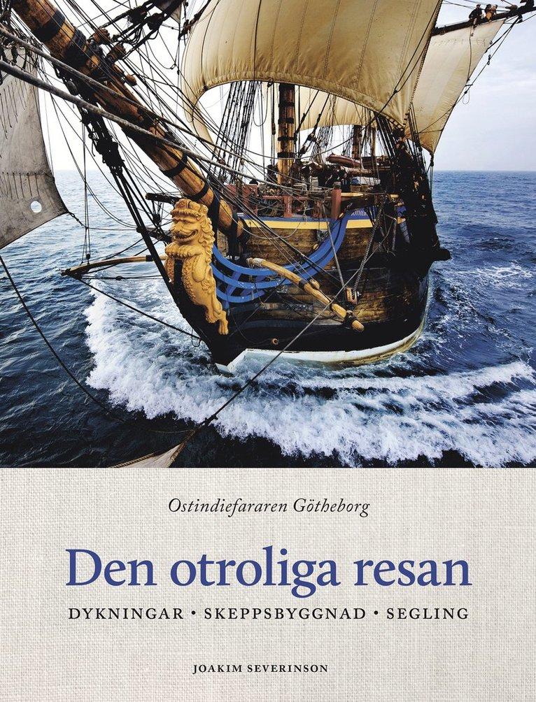 Den otroliga resan : ostindiefararen Götheborg - dykningar, skeppsbyggnad, segling 1