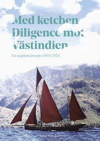 bokomslag Med ketchen Diligence mot Västindien : Ett ungdomsäventyr 1969-1970