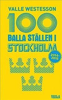 bokomslag 100 balla ställen i Stockholm 2014-2015