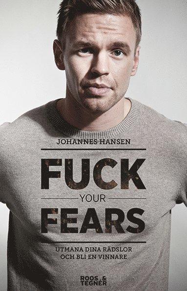 bokomslag Fuck your fears : utmana dina rädslor och bli en vinnare