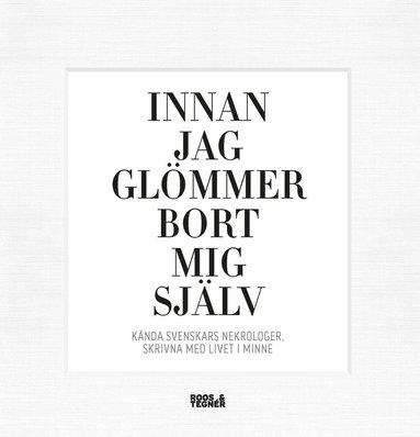 bokomslag Innan jag glömmer bort mig själv : kända svenskars nekrologer, skrivna med livet i minne