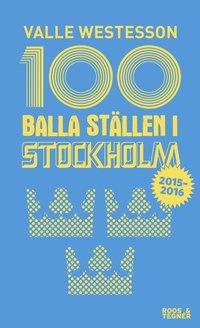 bokomslag 100 balla ställen i Stockholm 2015-2016