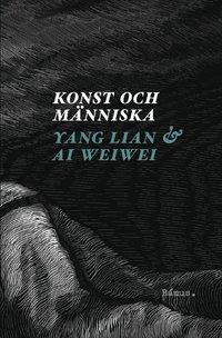 bokomslag Konst och människa : ett samtal med Ai Weiwei