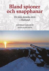 bokomslag Bland spioner och snapphanar - De sista danska åren i Halland
