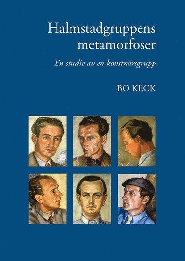 bokomslag Halmstadgruppens metamorfoser : en studie av en konstnärsgrupp