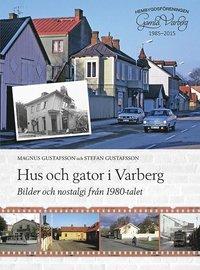 bokomslag Hus och gator i Varberg - Bilder och nostalgi från 1980-talet