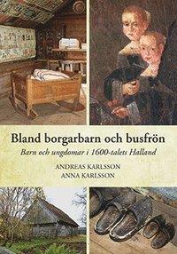 bokomslag Bland borgarbarn och busfrön - Barn och ungdomar i 1600-talets Halland