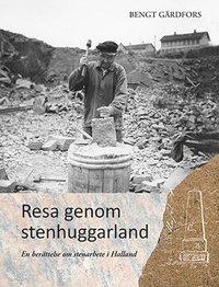 bokomslag Resa genom stenhuggarland : en berättelse om stenarbete i Halland
