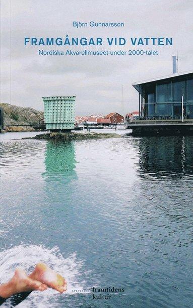 bokomslag Framgångar vid vatten : Nordiska Akvarellmuseet under 2000-talet