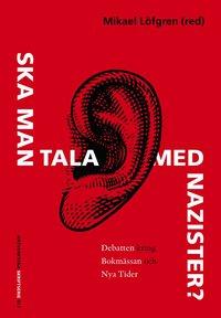 bokomslag Ska man tala med nazister?  : Debatten kring bokmässan och Nya Tider