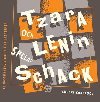 bokomslag Tzara och Lenin spelar schack : en postmänsklig guide till dadaismen